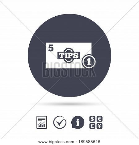 Tips sign icon. Cash money symbol. Coin and paper money. Report document, information and check tick icons. Currency exchange. Vector