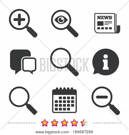 Magnifier glass icons. Plus and minus zoom tool symbols. Search information signs. Newspaper, information and calendar icons. Investigate magnifier, chat symbol. Vector
