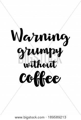 Coffee related illustration with quotes. Graphic design lifestyle lettering. Warning grumpy without coffee.