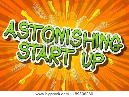 Astonishing Start Up - Comic book style phrase on abstract background.