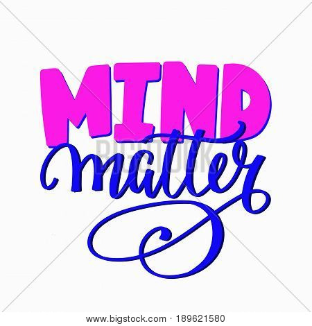 Mind matter quote lettering. Calligraphy inspiration graphic design typography element. Hand written postcard. Cute simple vector sign.
