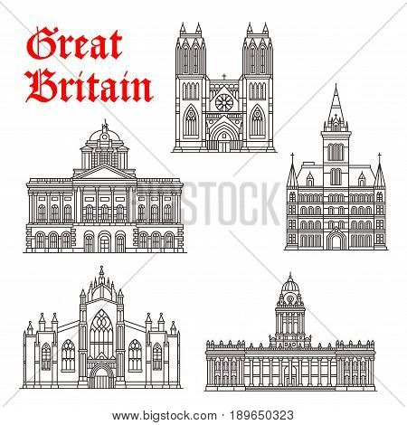 Great Britain landmark buildings and British famous architecture facades. Vector isolated icons of Bristol and St Giles Cathedral, Town Hall of Liverpool and Manchester or Leeds