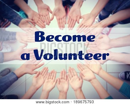 Text BECOME A VOLUNTEER and people putting hands together in circle on background. Concept of support and help
