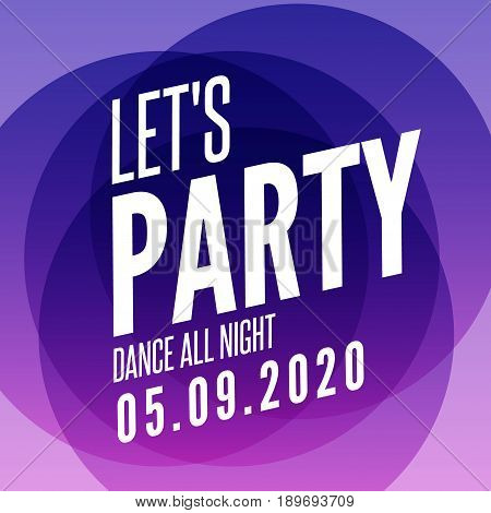 Lets party design poster template. Overlay colors night club musical background. Dj invitation on music event.