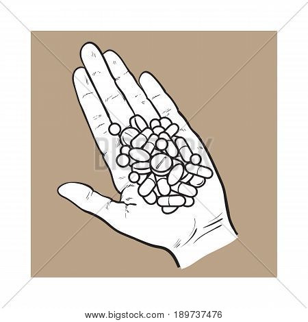 Hand holding pile of pills, tablets in open palm with straight fingers, black and white sketch style vector illustration on brown background. Hand drawn hand holding many pills, medicine in open palm