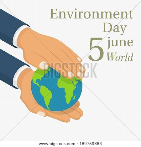 World Environment Day. 5 june. Hands holding the earth globe. Posters, greeting card, ecology nature. Vector illustration isometric flat design. Isolated on white background.