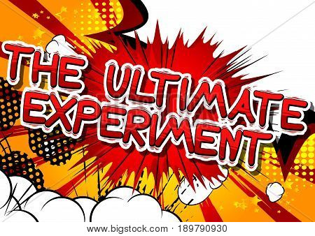 The Ultimate Experiment - Comic book style phrase on abstract background.