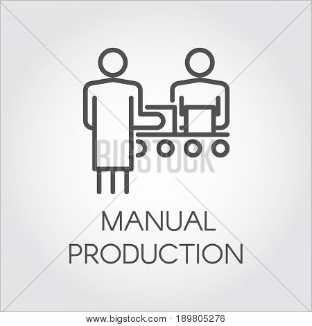 Label of manual production. Simple black icon of people working on conveyor at factory concept. Linear pictograph for your design needs. Vector contour label