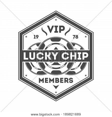 Lucky chip vintage isolated label. Casino vip member badge, poker club symbol. Games of chance or fortune gambling emblem vector illustration.