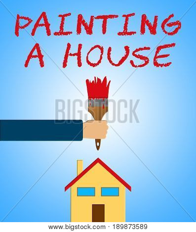 Painting A House Means Home Painter 3D Illustration