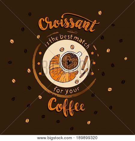 Handdrawn COFFEE lettering poster with imprint of a coffee mug and a phrase - Croissant is a best match for your coffee.