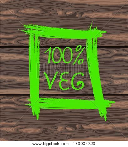 100 VEG handwritten text in square hand drawn frame. VECTOR green illustration on brown wood background.