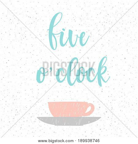 Five O'clock. Handwritten 5 O'clock Lettering And Hand Drawn Cup.