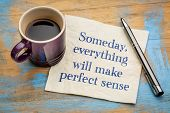 Someday, everything will make perfect sense - handwriting on a napkin with a cup of espresso coffee poster