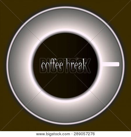 Cup With Coffee Illustration. Coffee Break Inscription. Coffee Vector. Mug On The Table. White Mug W