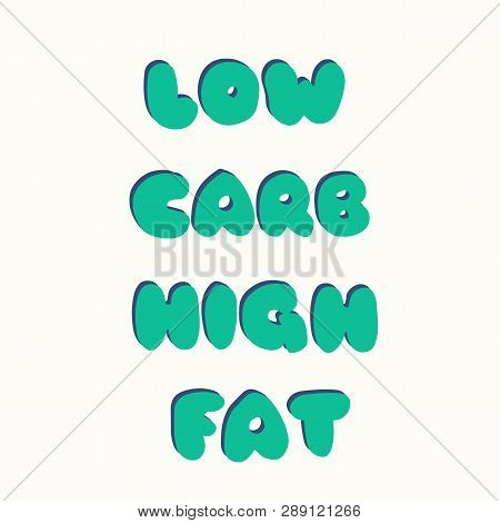Low Carb High Fat Lettering. Keto Diet Hand Drawn Typography. Perfect For Poster, Banner And Other D