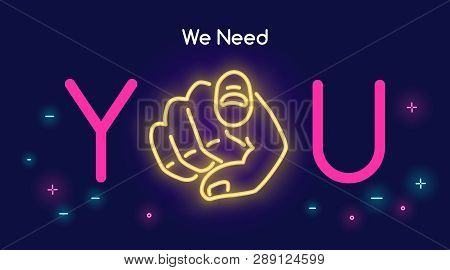 We Need You Human Hand With The Finger Pointing Or Gesturing Towards You In Neon Light Style With Te