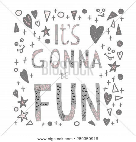 Its Gonna Be Fun Quote. Motivational Phrase. Poster Template With Handwritten Lettering And Decorati