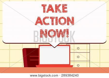 Writing note showing Take Action Now. Business photo showcasing Urgent Move Start Promptly Immediate Begin. poster