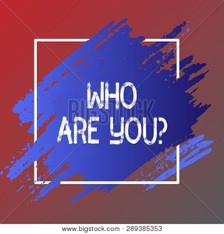 Text sign showing Who Are Youquestion. Conceptual photo Introduce or Identify Yourself Tell your Personal Story. poster