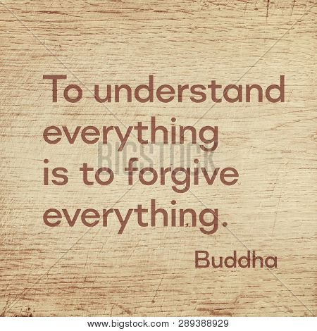 To Understand Everything Is To Forgive Everything - Famous Quote Of Gautama Buddha Printed On Grunge