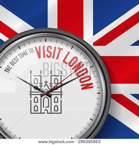 The Best Time For Visit London. White Vector Clock With Motivational Slogan. Analog Metal Watch With