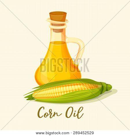 Corn Oil In Bottle Near Corncob. Plant Cob Near Refined Liquid In Jar. Yellow Sweetcorn Extract In F