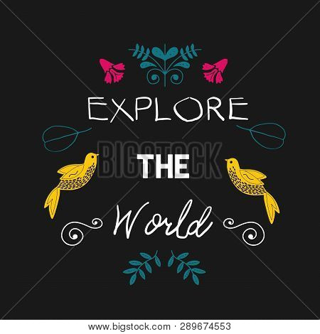 Explore The World - Phrase In Folk Style For Posters, T-shirts And Wall Art. Vector Design.