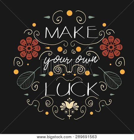Make Your Own Luck - Phrase In Folk Style For Posters, T-shirts And Wall Art. Vector Design.