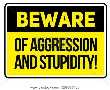 Beware Of Aggression And Stupidity Warning Sign Simple Colours
