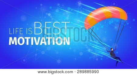 Life Is Best Motivation Banner. Extreme Sport Exploring Activity. Parachuting. Skydiver Soaring In A
