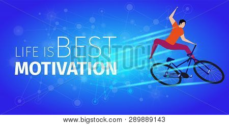 Life is Best Motivation. Cyclist Bicyclist Man Doing Extreme Trick on Bike. Athlete Cycling Speed Sporting Competition. Healthy Lifestyle Gradient Blue Background. Vector Isometric Illustration poster
