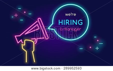 Megaphone Shouting Out With Bubble Speech We Are Hiring A Manager. Bright Vector Neon Illustration O