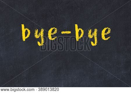 College Chalkboard  With With Handwritten Inscription Bye-bye On It