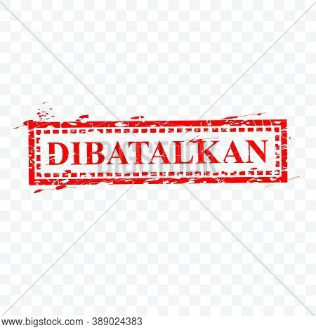 Vector Rectangle Grunge Red Rubber Stamp, Dibatalkan Or Cancelled In Indonesia Language, At Transpar