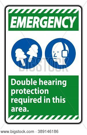 Emergency Sign Double Hearing Protection Required In This Area With Ear Muffs & Ear Plugs