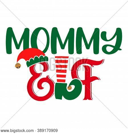 Mommy Elf - Phrase For Christmas Mother Clothes Or Ugly Sweaters. Hand Drawn Lettering For Xmas Gree