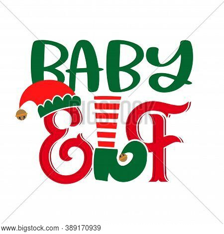 Baby Elf - Phrase For Christmas Clothes Or Ugly Sweaters. Hand Drawn Lettering For Xmas Greetings Ca