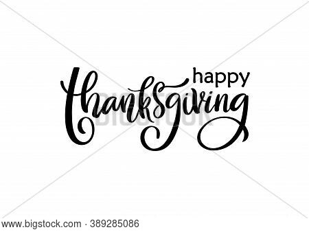 Vector Card With Isolated Quote Happy Thanksgiving. Handwritten Ink Lettering Typography Poster. Cel