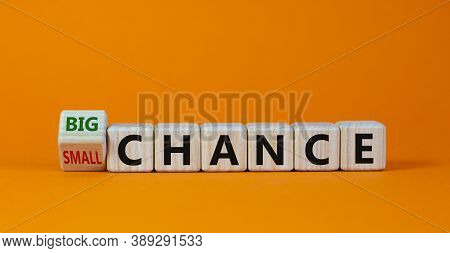 Big Or Small Chance. Turned Cubes And Changed The Words 'small Chance' To 'big Chance' Or Vice Versa