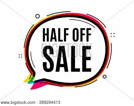 Half Off Sale. Speech Bubble Vector Banner. Special Offer Price Sign. Advertising Discounts Symbol.
