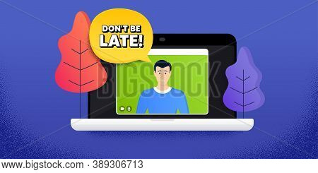Dont Be Late. Video Call Conference. Remote Work Banner. Special Offer Price Sign. Advertising Disco