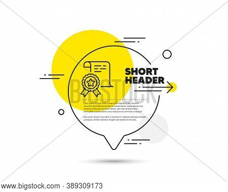 Certificate Line Icon. Speech Bubble Vector Concept. Certified Document Sign. Medal Or Stamp Symbol.