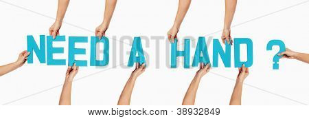 Turquoise blue alphabet lettering spelling NEED A HAND with a question mark held up over an isolated white background by outstretched female hands