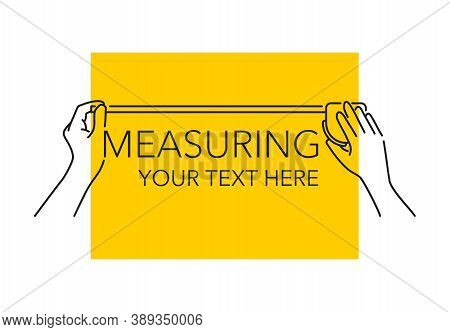 Measuring Service - Drawn Human Hands Makes Measurements With Measuring Tape Roulette - Infographics