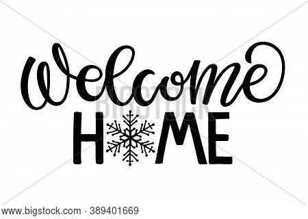 Welcome Home Text With Snowflake. Black And White Lettering For Flyers, Posters, Banner, Card, Print
