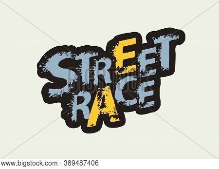 Street Race Lettering With Grunge Style Letters Isolated On Light Background. Sport Typography, Desi
