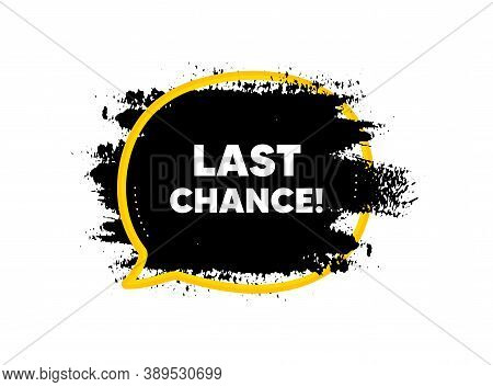 Last Chance Sale. Paint Brush Stroke In Speech Bubble Frame. Special Offer Price Sign. Advertising D