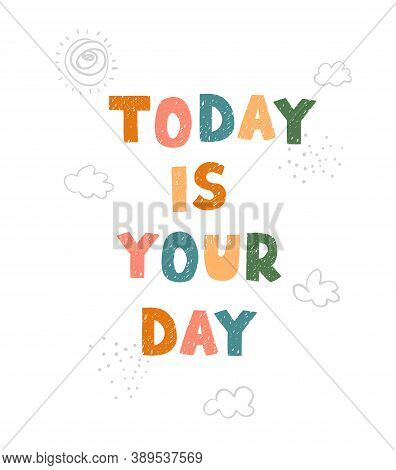 Vector Illustration With Hand Drawn Lettering - Today Is Your Day. Colourful Typography Design In Sc