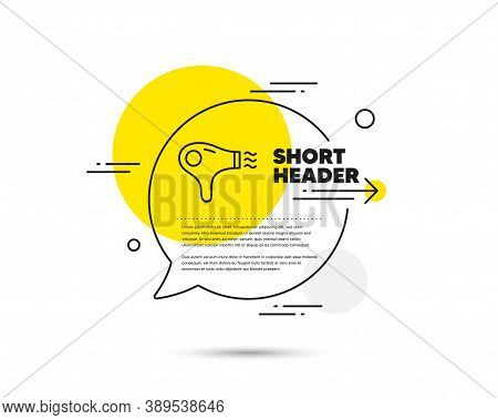 Hair Dryer Line Icon. Speech Bubble Vector Concept. Hairdryer Sign. Hotel Service Symbol. Hair Dryer